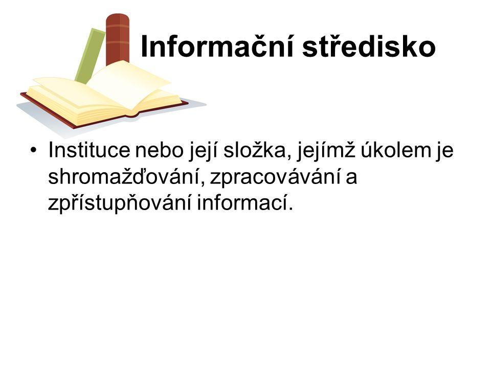 Informační středisko Instituce nebo její složka, jejímž úkolem je shromažďování, zpracovávání a zpřístupňování informací.