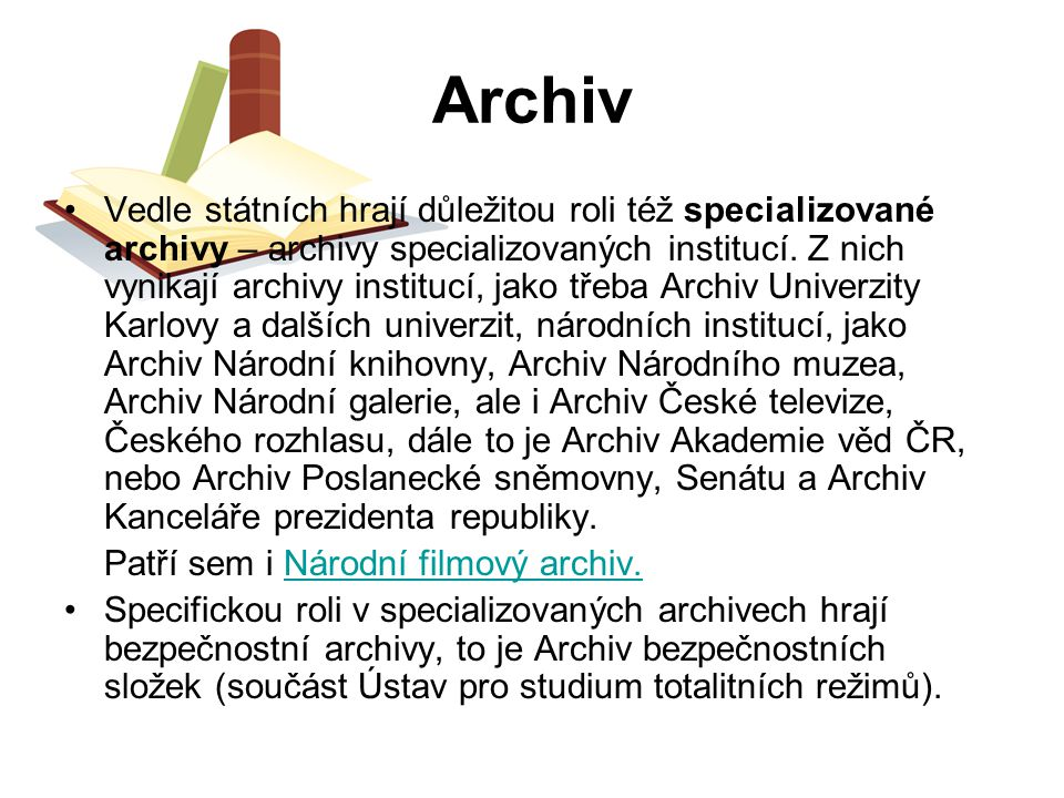 Archiv Vedle státních hrají důležitou roli též specializované archivy – archivy specializovaných institucí. Z nich vynikají archivy institucí, jako tř