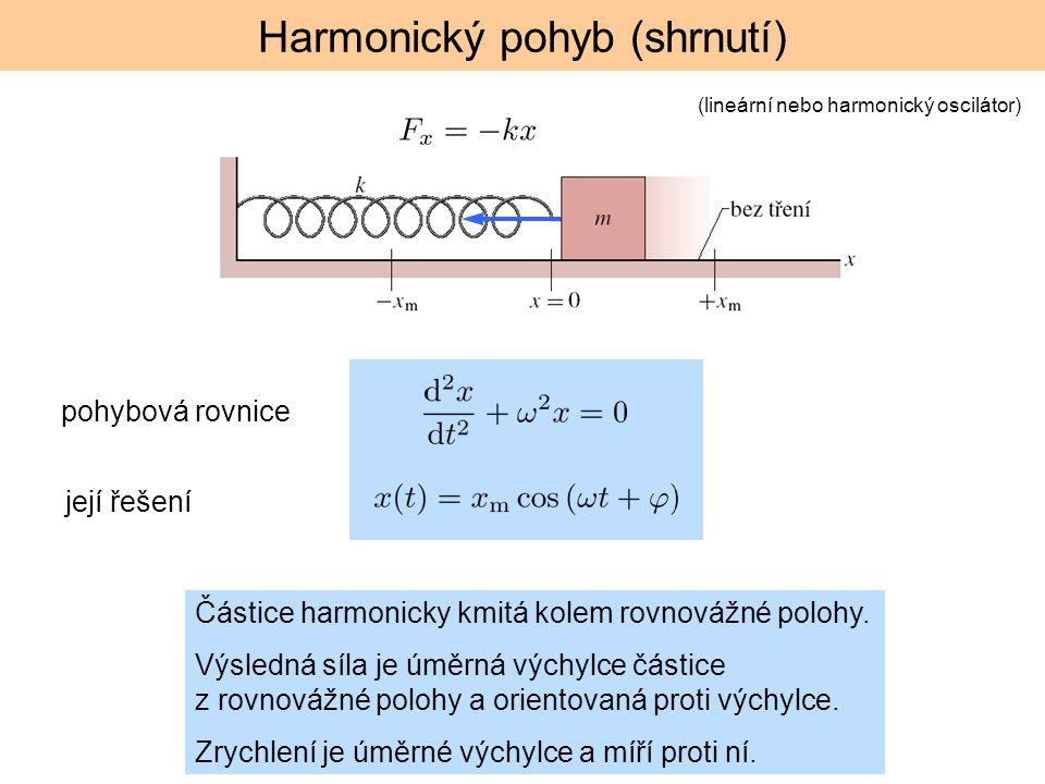 Harmonický pohyb (shrnutí) Částice harmonicky kmitá kolem rovnovážné polohy. Výsledná síla je úměrná výchylce částice z rovnovážné polohy a orientovan