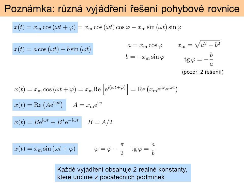 Poznámka: různá vyjádření řešení pohybové rovnice (pozor: 2 řešení!) Každé vyjádření obsahuje 2 reálné konstanty, které určíme z počátečních podmínek.