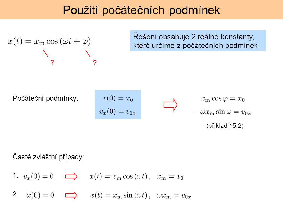 Použití počátečních podmínek ?? Počáteční podmínky: Časté zvláštní případy: 1. 2. (příklad 15.2) Řešení obsahuje 2 reálné konstanty, které určíme z po