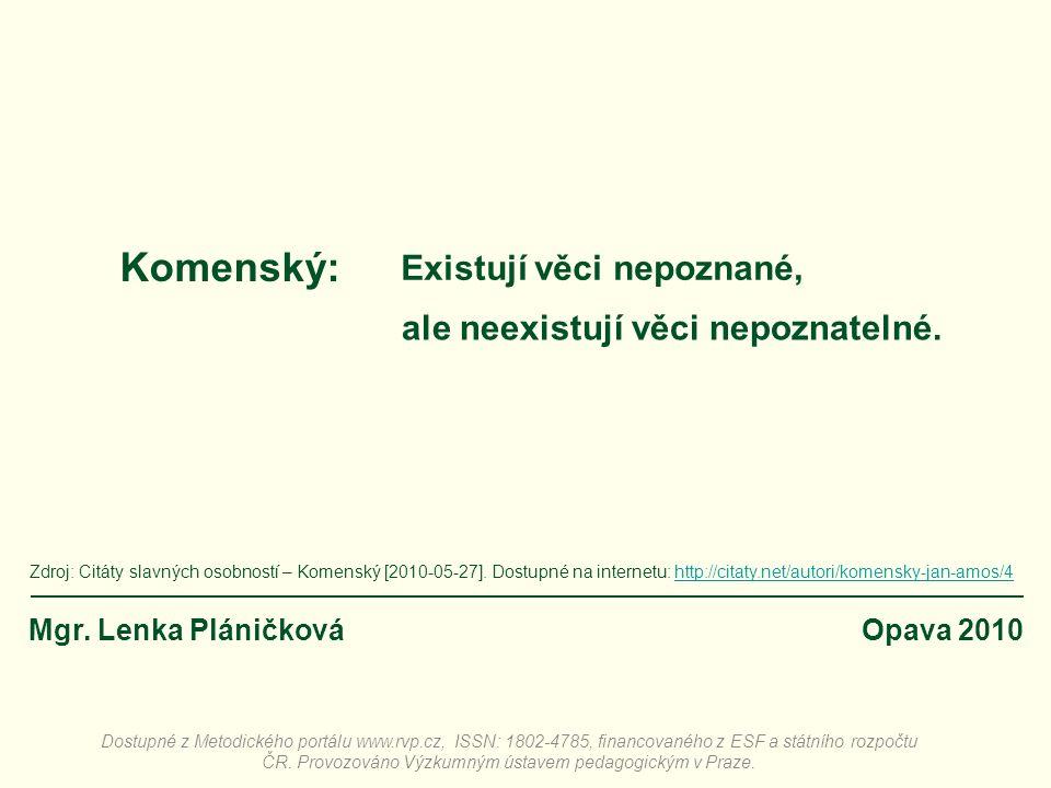 Komenský: Dostupné z Metodického portálu www.rvp.cz, ISSN: 1802-4785, financovaného z ESF a státního rozpočtu ČR. Provozováno Výzkumným ústavem pedago