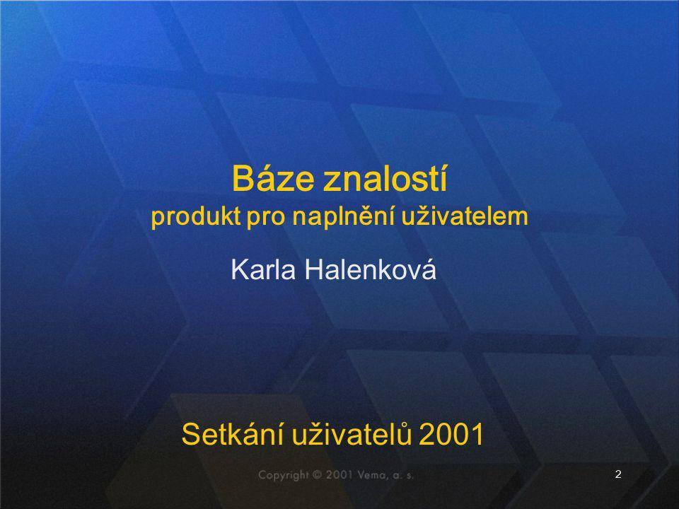 2 Karla Halenková Setkání uživatelů 2001 Báze znalostí produkt pro naplnění uživatelem