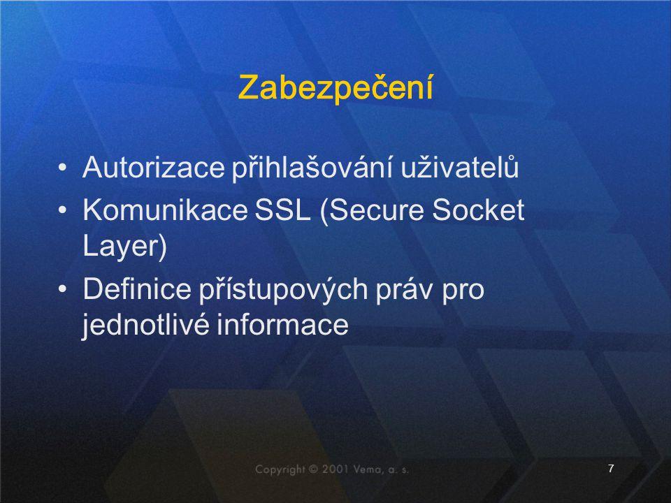 7 Zabezpečení Autorizace přihlašování uživatelů Komunikace SSL (Secure Socket Layer) Definice přístupových práv pro jednotlivé informace