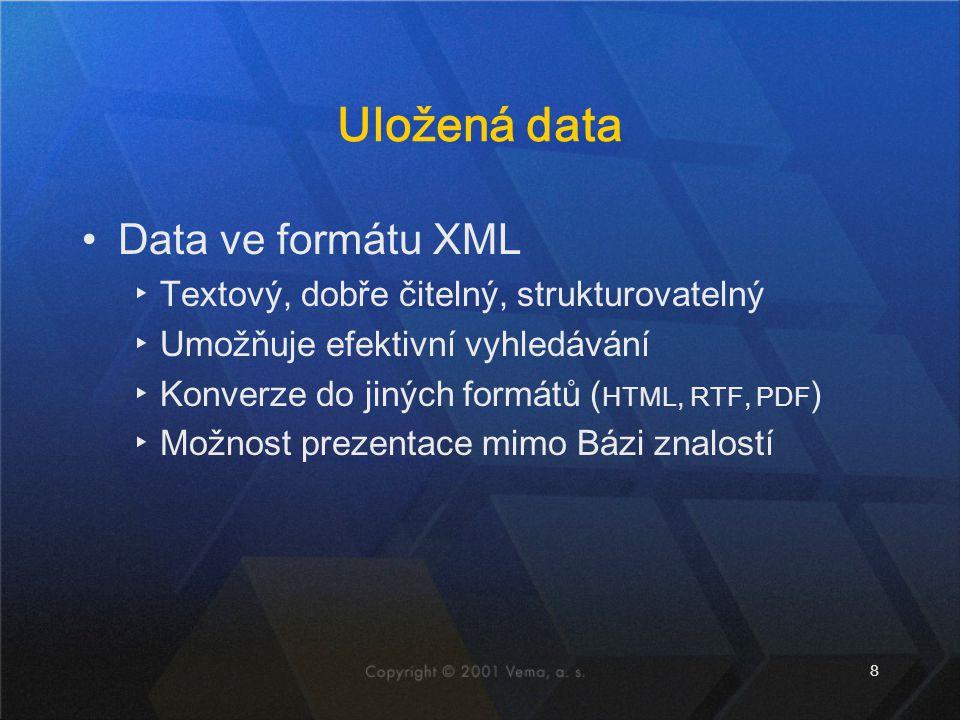 8 Uložená data Data ve formátu XML ▸Textový, dobře čitelný, strukturovatelný ▸Umožňuje efektivní vyhledávání ▸Konverze do jiných formátů ( HTML, RTF, PDF ) ▸Možnost prezentace mimo Bázi znalostí