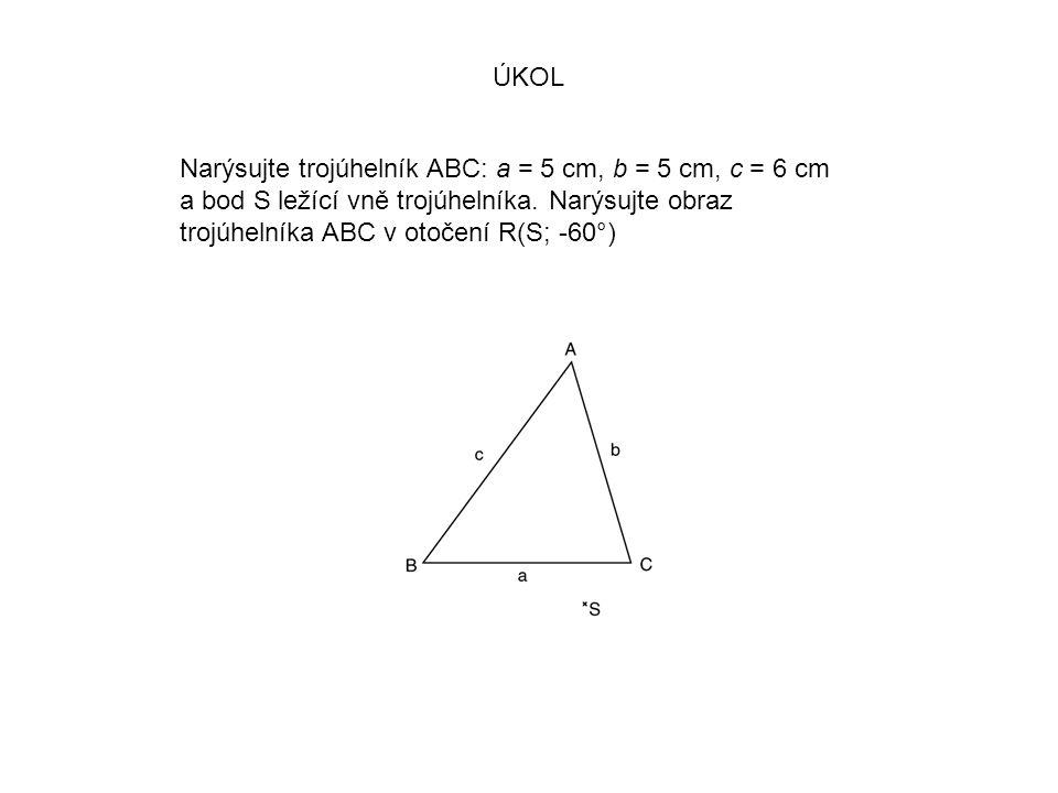 ÚKOL Narýsujte trojúhelník ABC: a = 5 cm, b = 5 cm, c = 6 cm a bod S ležící vně trojúhelníka. Narýsujte obraz trojúhelníka ABC v otočení R(S; -60°)
