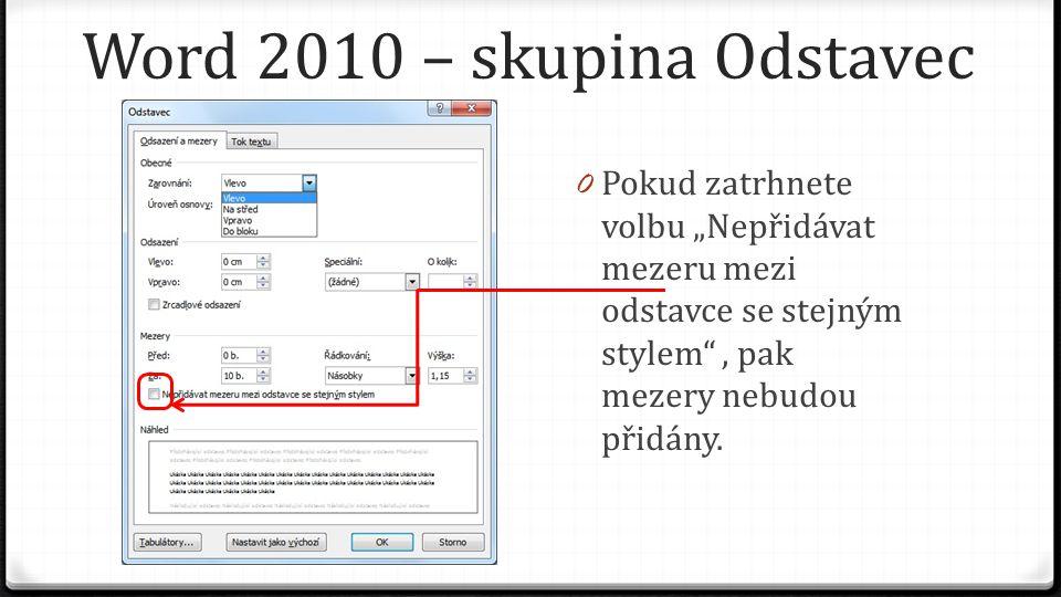 """Word 2010 – skupina Odstavec 0 Pokud zatrhnete volbu """"Nepřidávat mezeru mezi odstavce se stejným stylem , pak mezery nebudou přidány."""