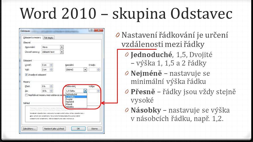 Word 2010 – skupina Odstavec 0 Nastavení řádkování je určení vzdálenosti mezi řádky 0 Jednoduché, 1,5, Dvojité – výška 1, 1,5 a 2 řádky 0 Nejméně – na