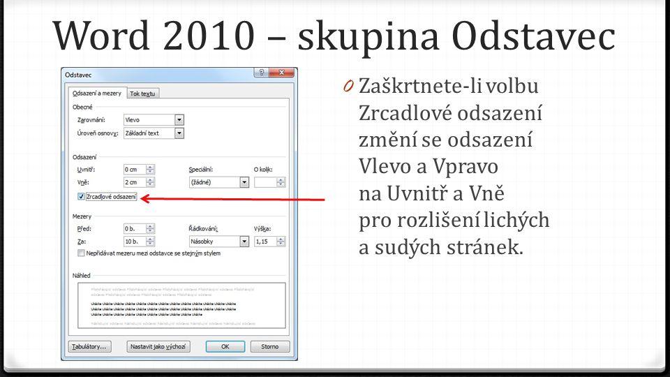 0 Zaškrtnete-li volbu Zrcadlové odsazení změní se odsazení Vlevo a Vpravo na Uvnitř a Vně pro rozlišení lichých a sudých stránek. Word 2010 – skupina