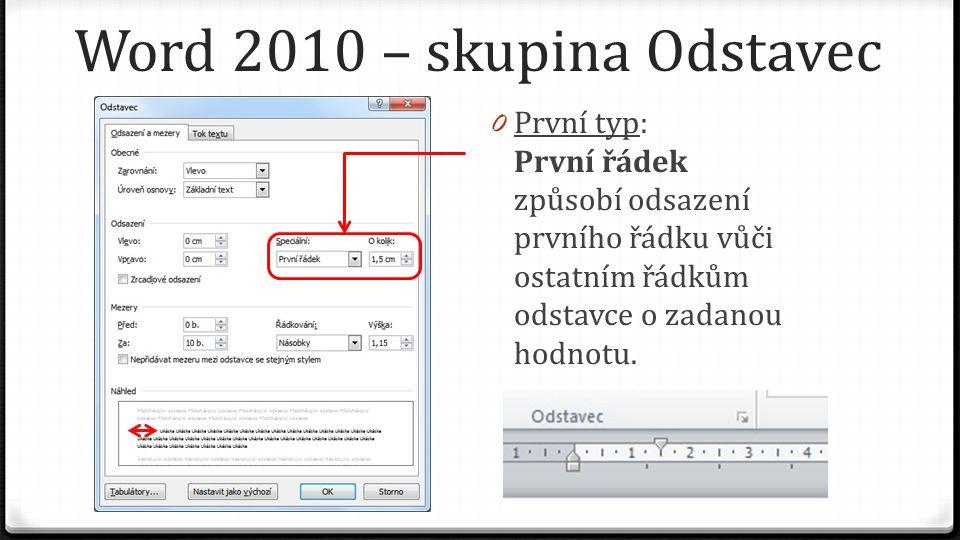 Word 2010 – skupina Odstavec 0 První typ: První řádek způsobí odsazení prvního řádku vůči ostatním řádkům odstavce o zadanou hodnotu.