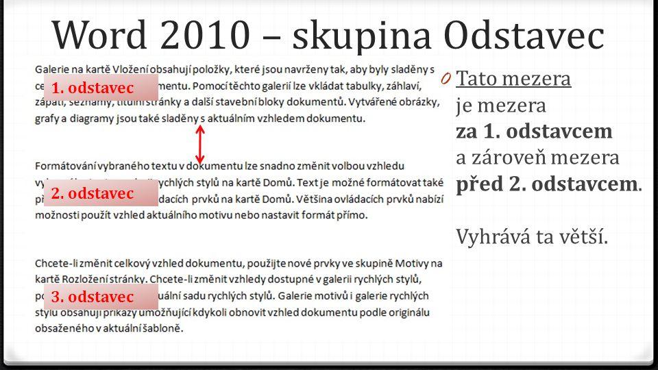 Word 2010 – skupina Odstavec 0 Tato mezera je mezera za 1. odstavcem a zároveň mezera před 2. odstavcem. Vyhrává ta větší. 1. odstavec 2. odstavec 3.