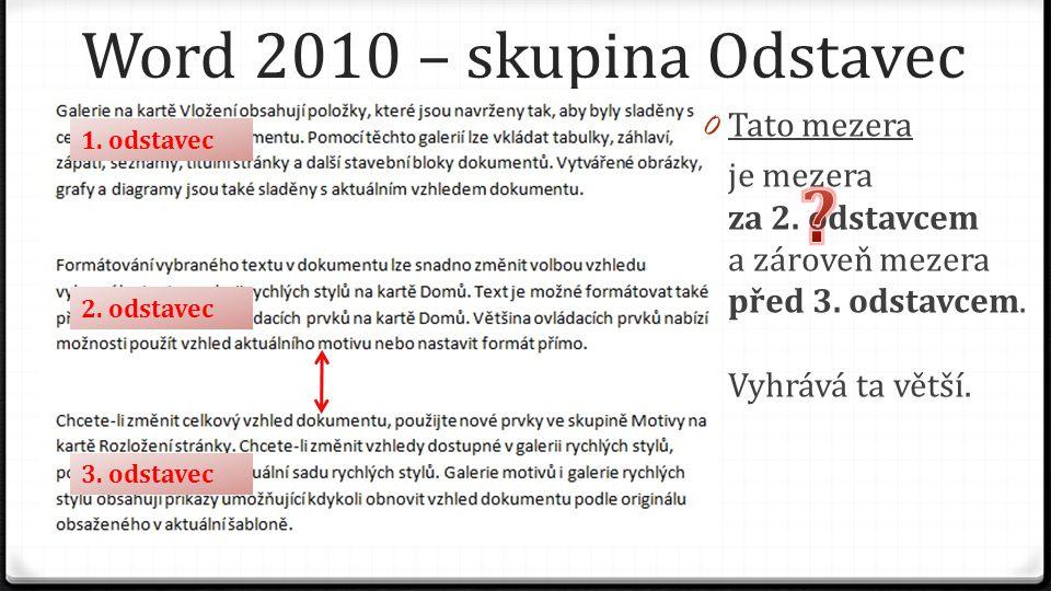 Word 2010 – skupina Odstavec 0 Tato mezera je mezera za 2. odstavcem a zároveň mezera před 3. odstavcem. Vyhrává ta větší. 1. odstavec 2. odstavec 3.