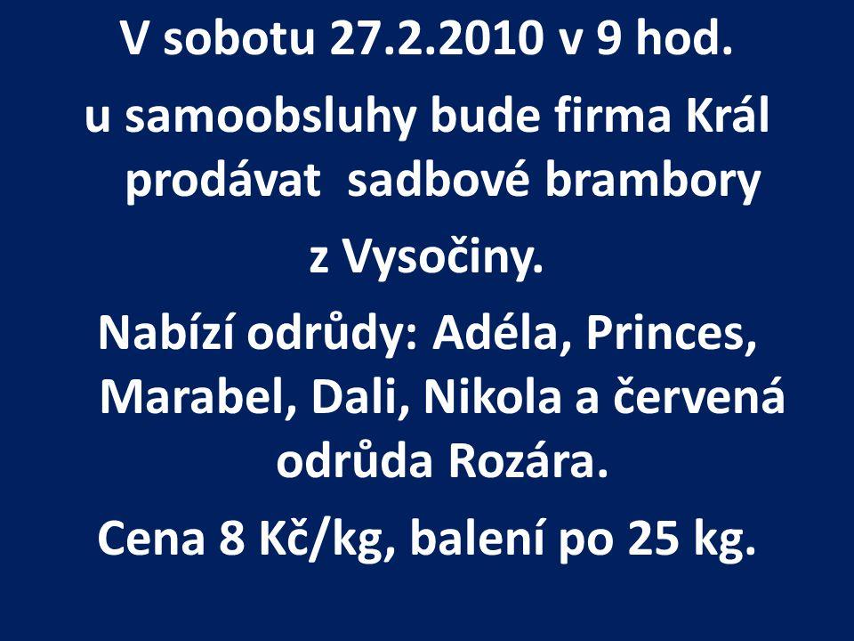 V sobotu 27.2.2010 v 9 hod. u samoobsluhy bude firma Král prodávat sadbové brambory z Vysočiny.