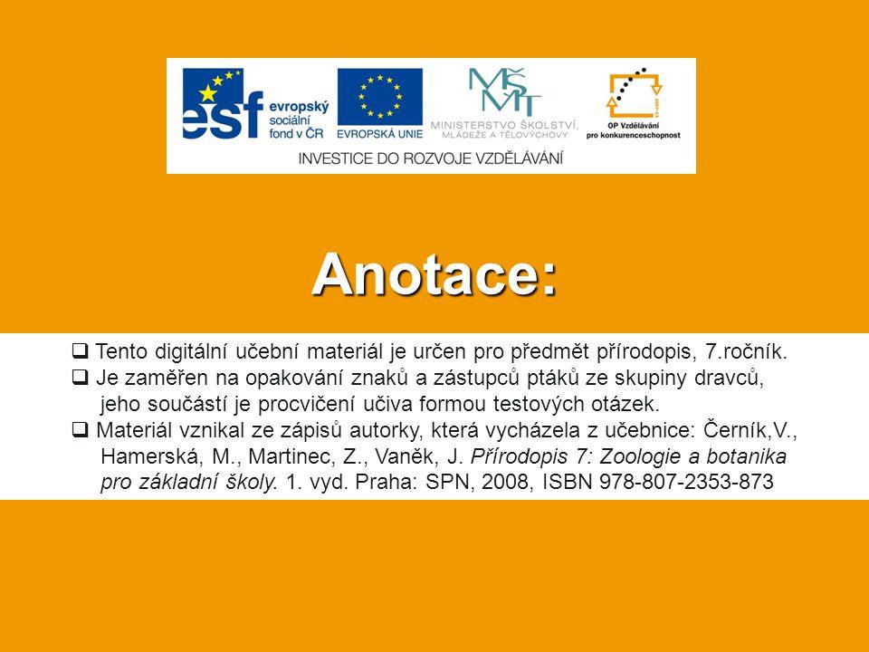 Anotace:  Tento digitální učební materiál je určen pro předmět přírodopis, 7.ročník.  Je zaměřen na opakování znaků a zástupců ptáků ze skupiny drav
