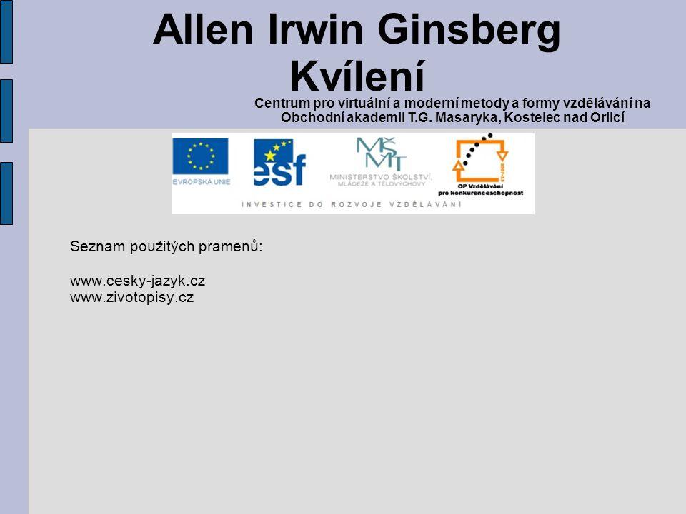 Seznam použitých pramenů: www.cesky-jazyk.cz www.zivotopisy.cz Allen Irwin Ginsberg Kvílení Centrum pro virtuální a moderní metody a formy vzdělávání na Obchodní akademii T.G.