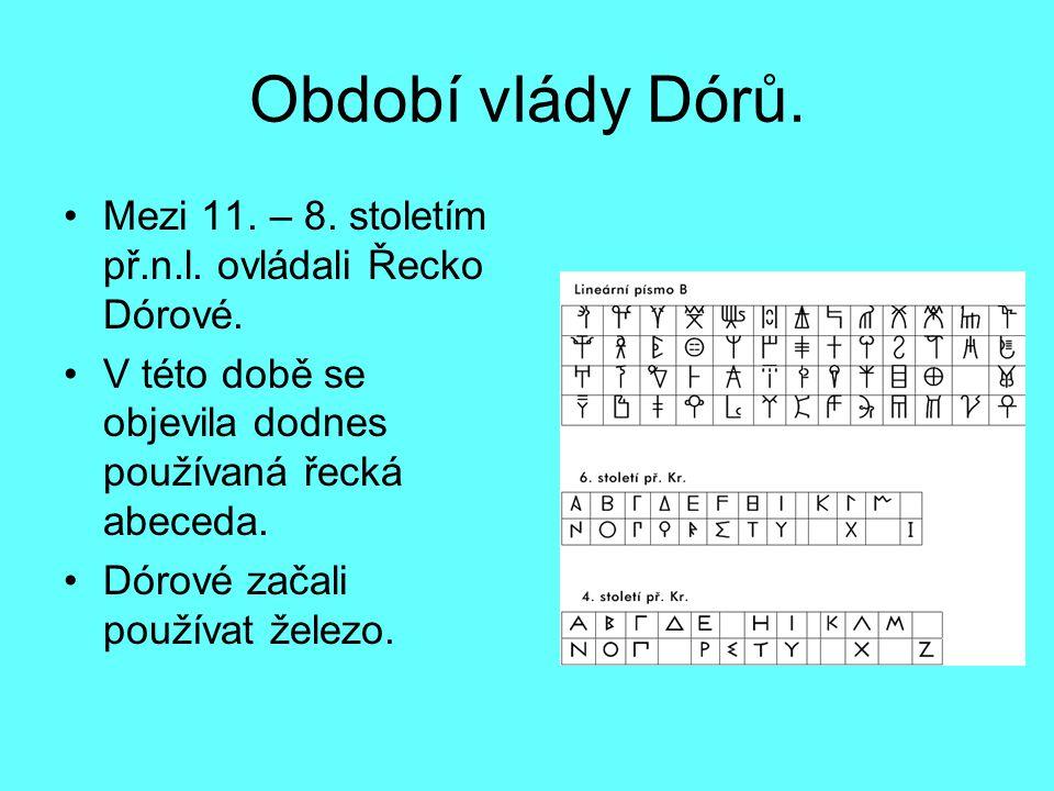 Období vlády Dórů.Mezi 11. – 8. stoletím př.n.l. ovládali Řecko Dórové.