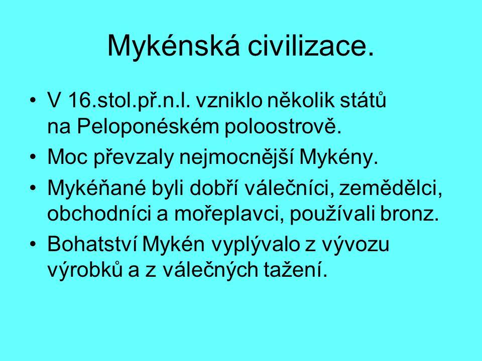 Mykénská civilizace.V 16.stol.př.n.l. vzniklo několik států na Peloponéském poloostrově.