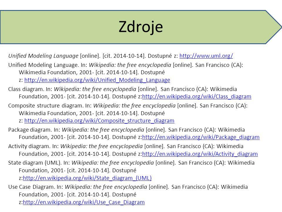 Zdroje Unified Modeling Language [online]. [cit. 2014-10-14]. Dostupné z: http://www.uml.org/http://www.uml.org/ Unified Modeling Language. In: Wikipe