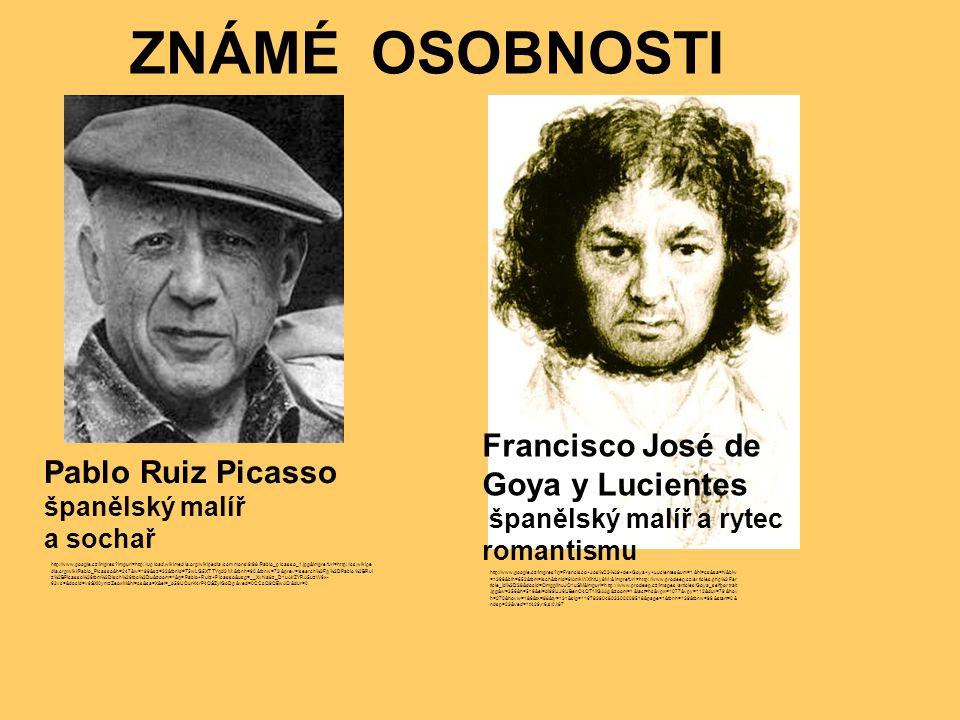 Pablo Ruiz Picasso španělský malíř a sochař Francisco José de Goya y Lucientes španělský malíř a rytec romantismu ZNÁMÉ OSOBNOSTI http://www.google.cz