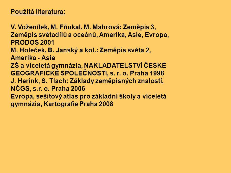 Použitá literatura: V. Voženílek, M. Fňukal, M. Mahrová: Zeměpis 3, Zeměpis světadílů a oceánů, Amerika, Asie, Evropa, PRODOS 2001 M. Holeček, B. Jans