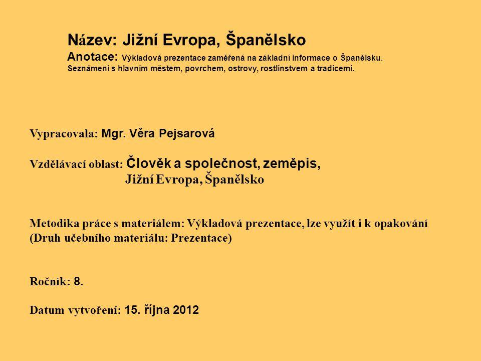 N á zev: Jižní Evropa, Španělsko Anotace: Výkladová prezentace zaměřená na základní informace o Španělsku. Seznámení s hlavním městem, povrchem, ostro