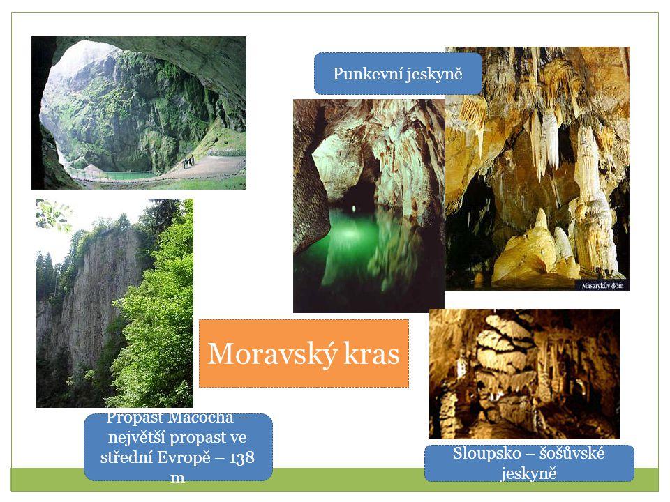 Moravský kras Propast Macocha – největší propast ve střední Evropě – 138 m Punkevní jeskyně Sloupsko – šošůvské jeskyně