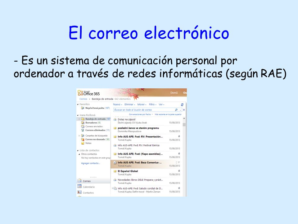 El correo electrónico - Es un sistema de comunicación personal por ordenador a través de redes informáticas (según RAE)