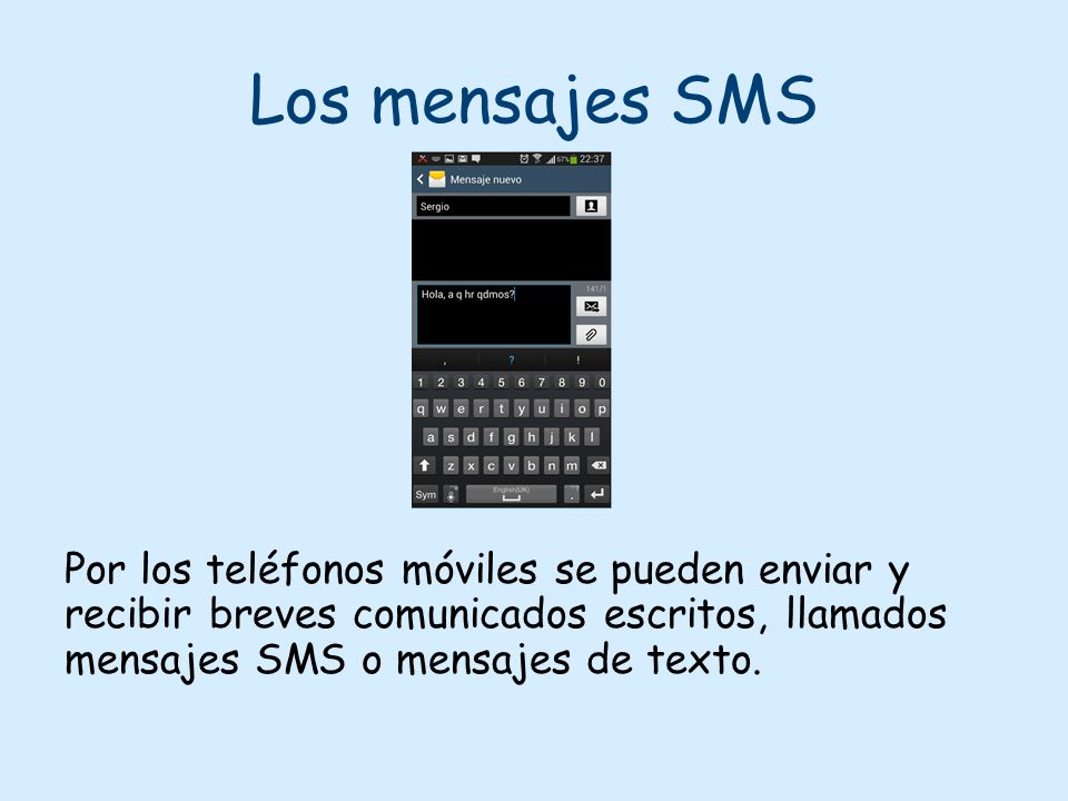 Los mensajes SMS Por los teléfonos móviles se pueden enviar y recibir breves comunicados escritos, llamados mensajes SMS o mensajes de texto.