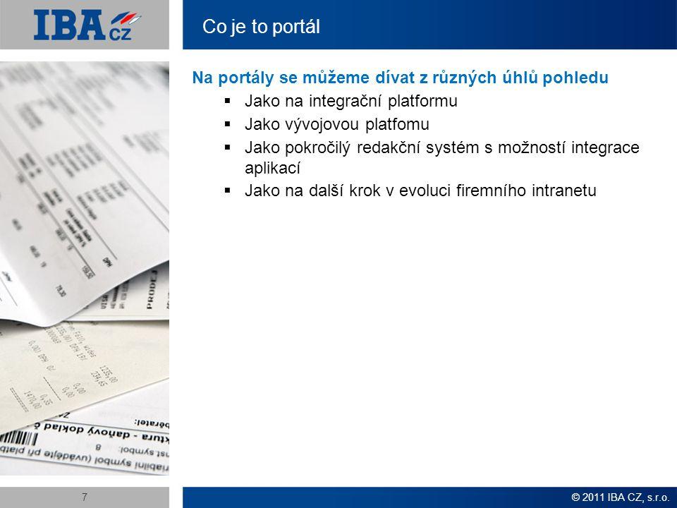 Co je to portál © 2011 IBA CZ, s.r.o.7 Na portály se můžeme dívat z různých úhlů pohledu  Jako na integrační platformu  Jako vývojovou platfomu  Jako pokročilý redakční systém s možností integrace aplikací  Jako na další krok v evoluci firemního intranetu