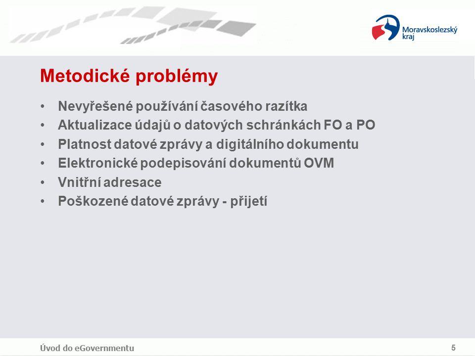 Úvod do eGovernmentu 5 Metodické problémy Nevyřešené používání časového razítka Aktualizace údajů o datových schránkách FO a PO Platnost datové zprávy a digitálního dokumentu Elektronické podepisování dokumentů OVM Vnitřní adresace Poškozené datové zprávy - přijetí