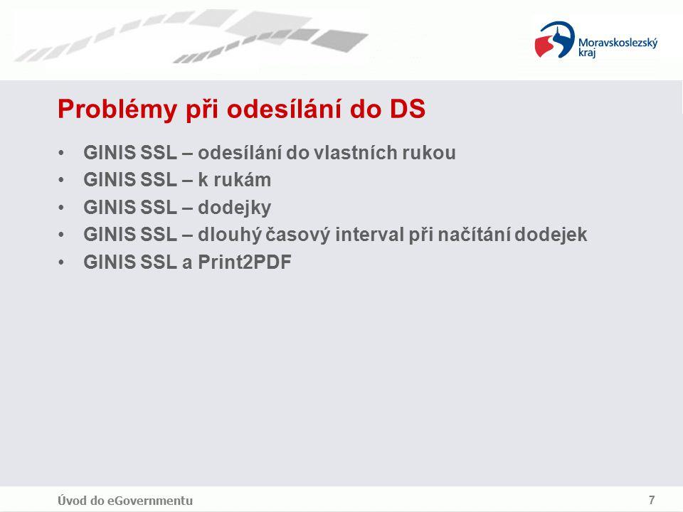 Úvod do eGovernmentu 7 Problémy při odesílání do DS GINIS SSL – odesílání do vlastních rukou GINIS SSL – k rukám GINIS SSL – dodejky GINIS SSL – dlouhý časový interval při načítání dodejek GINIS SSL a Print2PDF