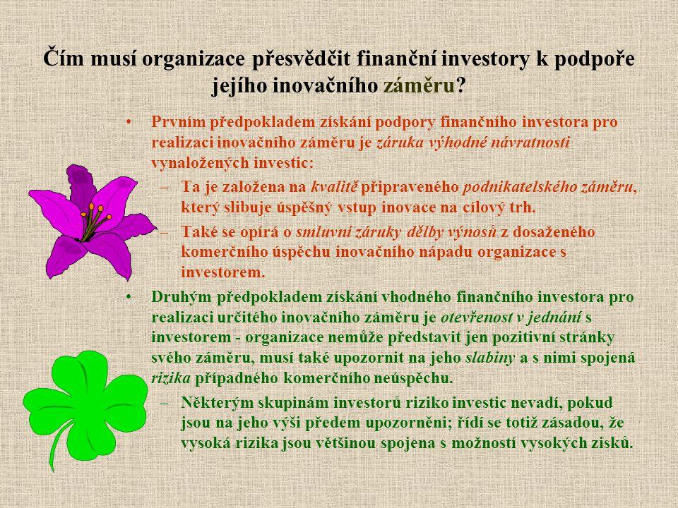 Čím musí organizace přesvědčit finanční investory k podpoře jejího inovačního záměru? Prvním předpokladem získání podpory finančního investora pro rea