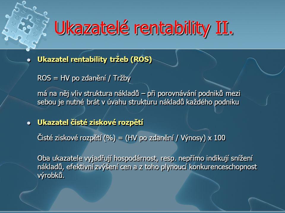Ukazatelé rentability II. Ukazatel rentability tržeb (ROS) ROS = HV po zdanění / Tržby má na něj vliv struktura nákladů – při porovnávání podniků mezi