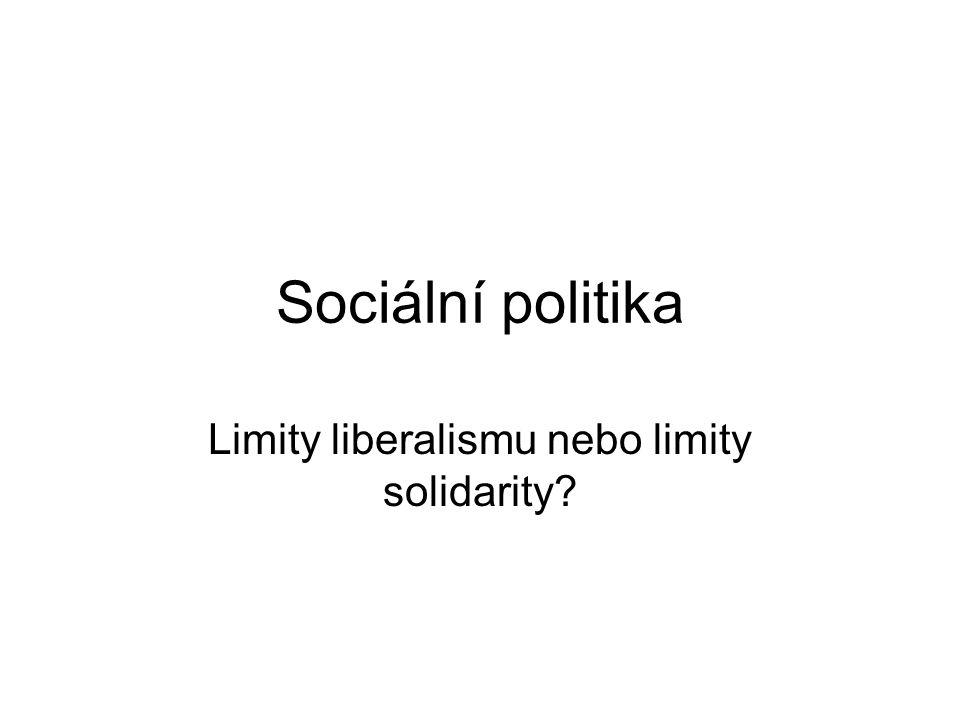 Sociální politika Limity liberalismu nebo limity solidarity