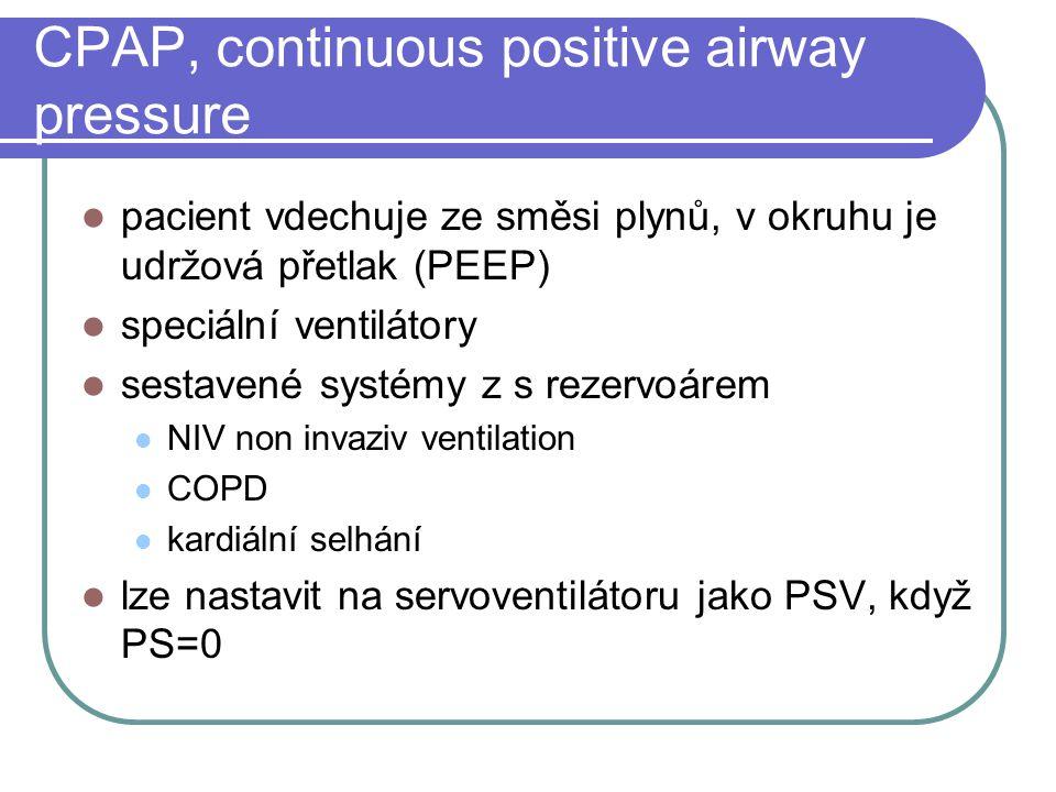 CPAP, continuous positive airway pressure pacient vdechuje ze směsi plynů, v okruhu je udržová přetlak (PEEP) speciální ventilátory sestavené systémy