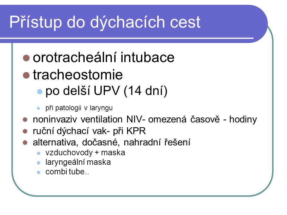 Přístup do dýchacích cest orotracheální intubace tracheostomie po delší UPV (14 dní) při patologii v laryngu noninvaziv ventilation NIV- omezená časov