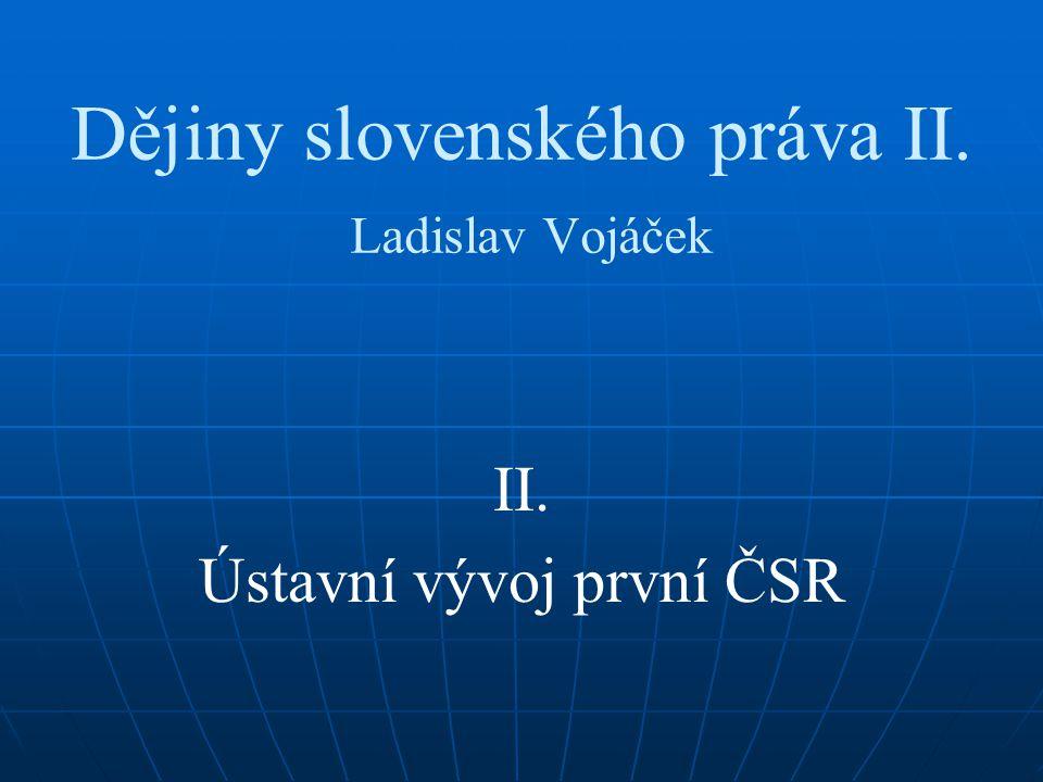 Dějiny slovenského práva II. Ladislav Vojáček II. Ústavní vývoj první ČSR