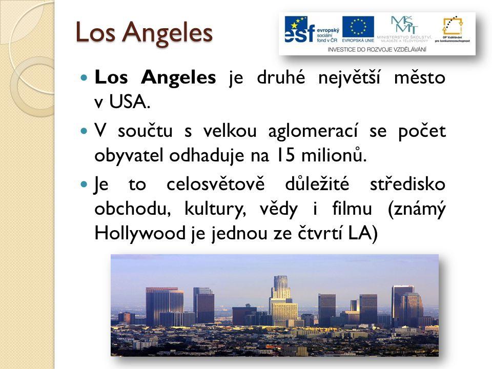 Los Angeles Los Angeles je druhé největší město v USA. V součtu s velkou aglomerací se počet obyvatel odhaduje na 15 milionů. Je to celosvětově důleži