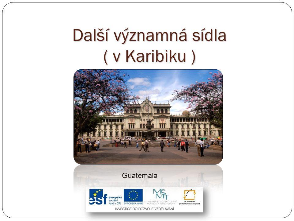 Další významná sídla ( v Karibiku ) Guatemala