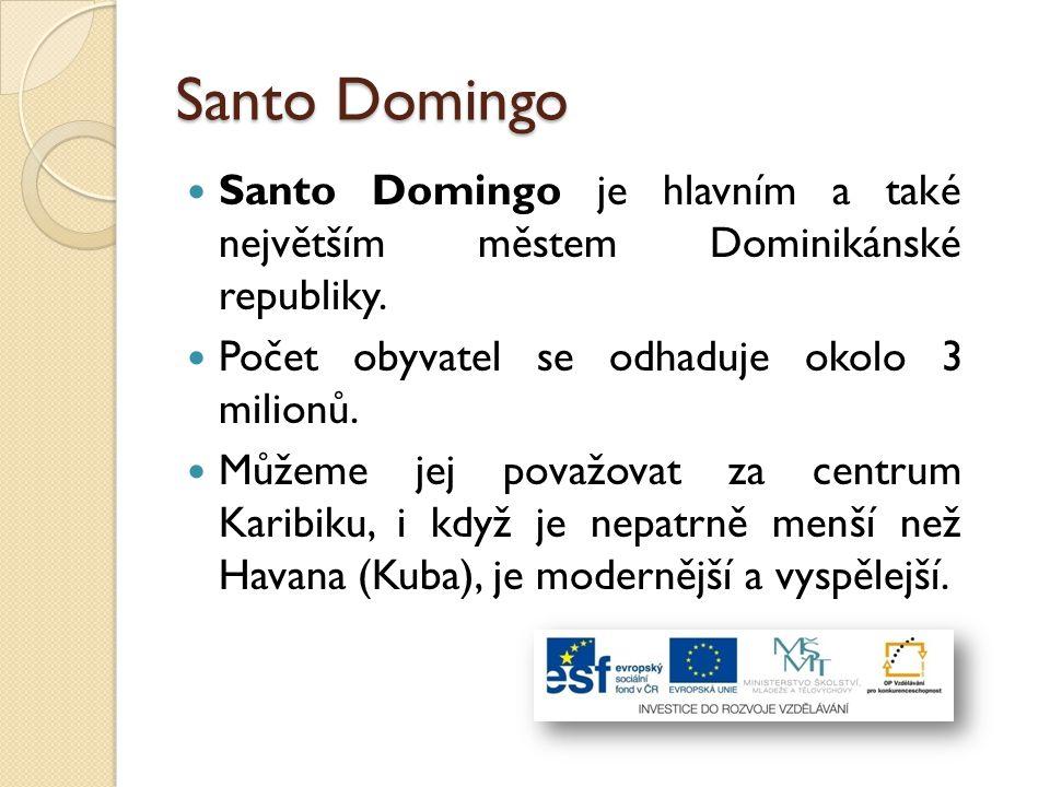 Santo Domingo Santo Domingo je hlavním a také největším městem Dominikánské republiky. Počet obyvatel se odhaduje okolo 3 milionů. Můžeme jej považova