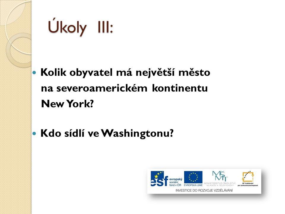 Úkoly III: Kolik obyvatel má největší město na severoamerickém kontinentu New York? Kdo sídlí ve Washingtonu?