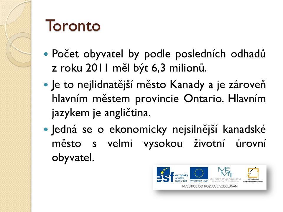 Toronto Počet obyvatel by podle posledních odhadů z roku 2011 měl být 6,3 milionů. Je to nejlidnatější město Kanady a je zároveň hlavním městem provin