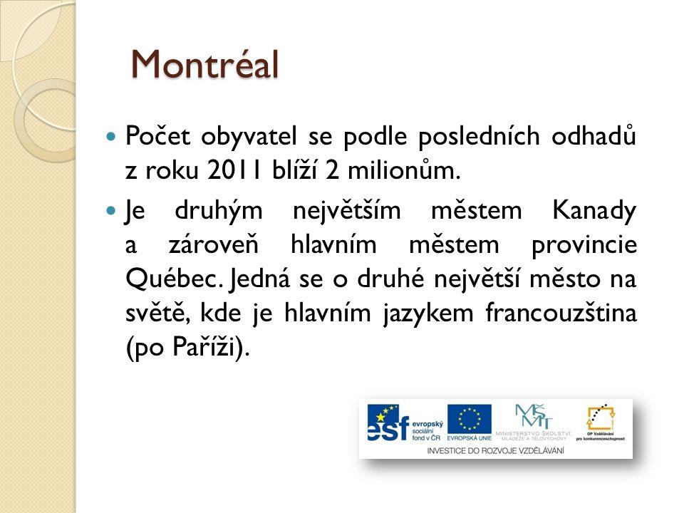 Montréal Počet obyvatel se podle posledních odhadů z roku 2011 blíží 2 milionům. Je druhým největším městem Kanady a zároveň hlavním městem provincie