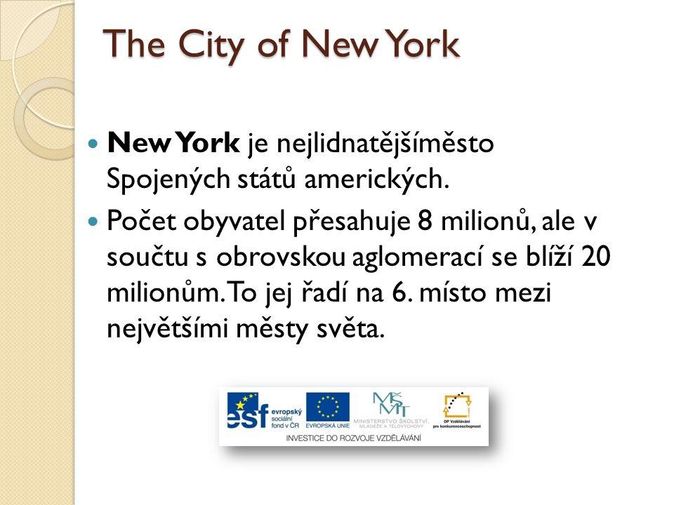 The City of New York New York je nejlidnatějšíměsto Spojených států amerických. Počet obyvatel přesahuje 8 milionů, ale v součtu s obrovskou aglomerac