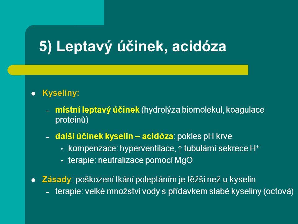 5) Leptavý účinek, acidóza Kyseliny: – místní leptavý účinek (hydrolýza biomolekul, koagulace proteinů) – další účinek kyselin – acidóza: pokles pH kr