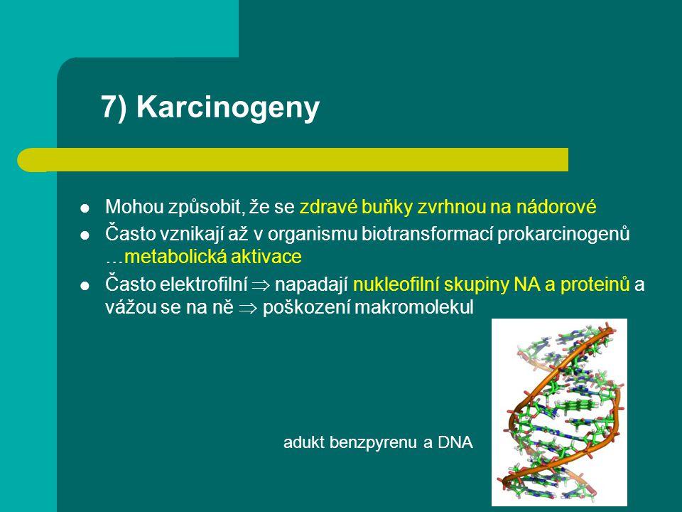 7) Karcinogeny Mohou způsobit, že se zdravé buňky zvrhnou na nádorové Často vznikají až v organismu biotransformací prokarcinogenů …metabolická aktiva