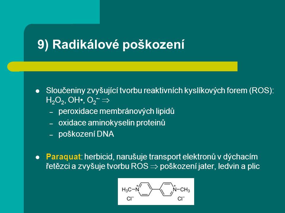 9) Radikálové poškození Sloučeniny zvyšující tvorbu reaktivních kyslíkových forem (ROS): H 2 O 2, OH, O 2-  – peroxidace membránových lipidů – oxidac