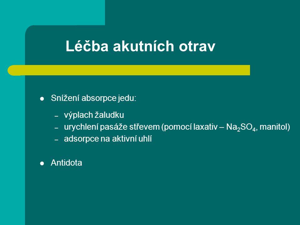 Léčba akutních otrav Snížení absorpce jedu: – výplach žaludku – urychlení pasáže střevem (pomocí laxativ – Na 2 SO 4, manitol) – adsorpce na aktivní u
