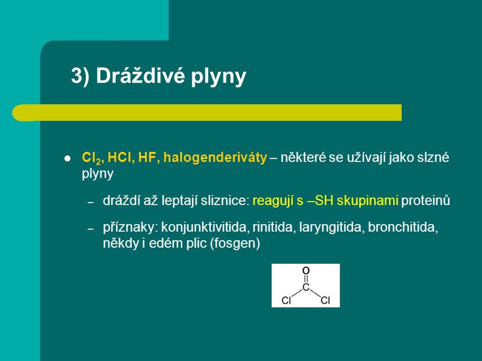3) Dráždivé plyny Cl 2, HCl, HF, halogenderiváty – některé se užívají jako slzné plyny – dráždí až leptají sliznice: reagují s –SH skupinami proteinů
