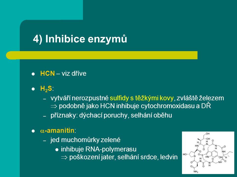4) Inhibice enzymů HCN – viz dříve H 2 S: – vytváří nerozpustné sulfidy s těžkými kovy, zvláště železem  podobně jako HCN inhibuje cytochromoxidasu a